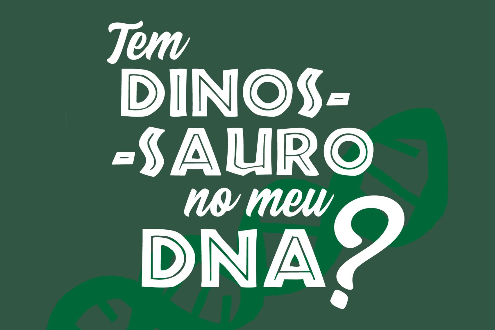Pergunta: tem dinossauro no meu DNA?
